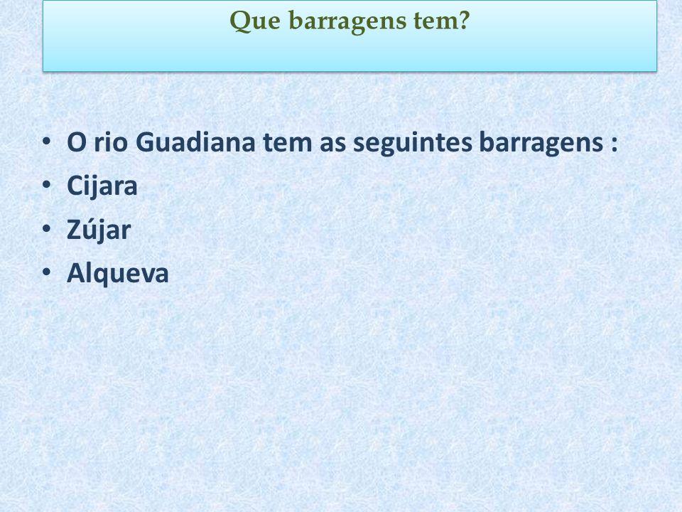 O rio Guadiana tem as seguintes barragens : Cijara Zújar Alqueva Que barragens tem?