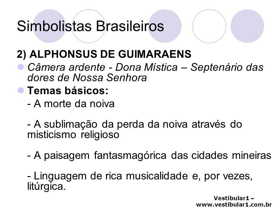 Vestibular1 – www.vestibular1.com.br Simbolistas Brasileiros 2) ALPHONSUS DE GUIMARAENS Câmera ardente - Dona Mística – Septenário das dores de Nossa