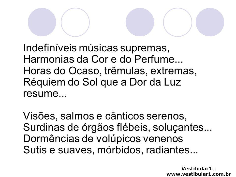 Vestibular1 – www.vestibular1.com.br Indefiníveis músicas supremas, Harmonias da Cor e do Perfume... Horas do Ocaso, trêmulas, extremas, Réquiem do So