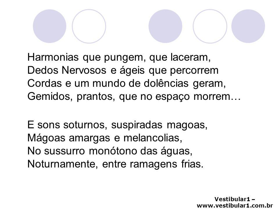 Vestibular1 – www.vestibular1.com.br Harmonias que pungem, que laceram, Dedos Nervosos e ágeis que percorrem Cordas e um mundo de dolências geram, Gem