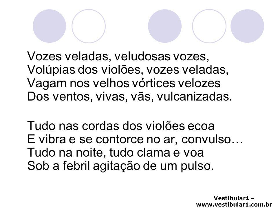 Vestibular1 – www.vestibular1.com.br Vozes veladas, veludosas vozes, Volúpias dos violões, vozes veladas, Vagam nos velhos vórtices velozes Dos ventos