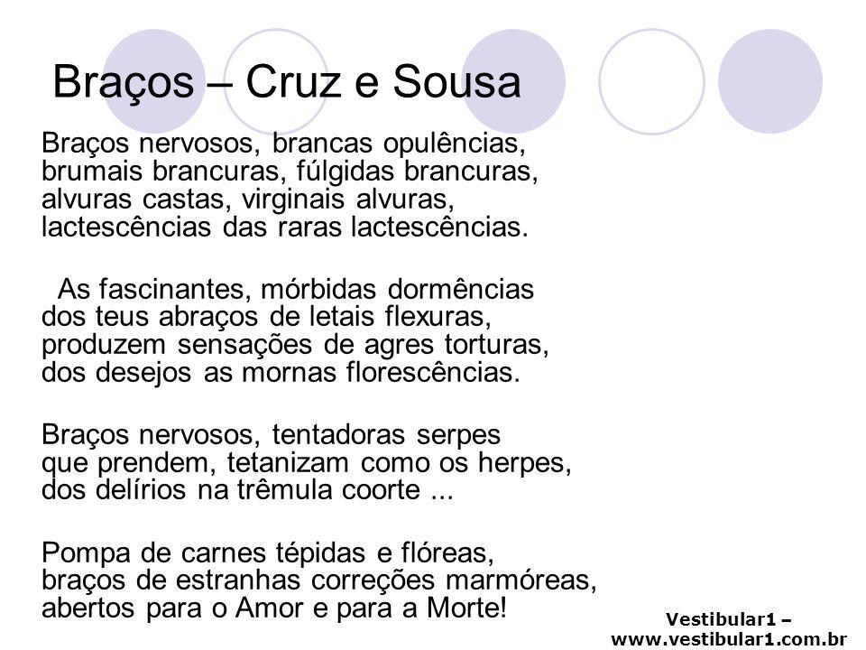 Vestibular1 – www.vestibular1.com.br Braços – Cruz e Sousa Braços nervosos, brancas opulências, brumais brancuras, fúlgidas brancuras, alvuras castas,