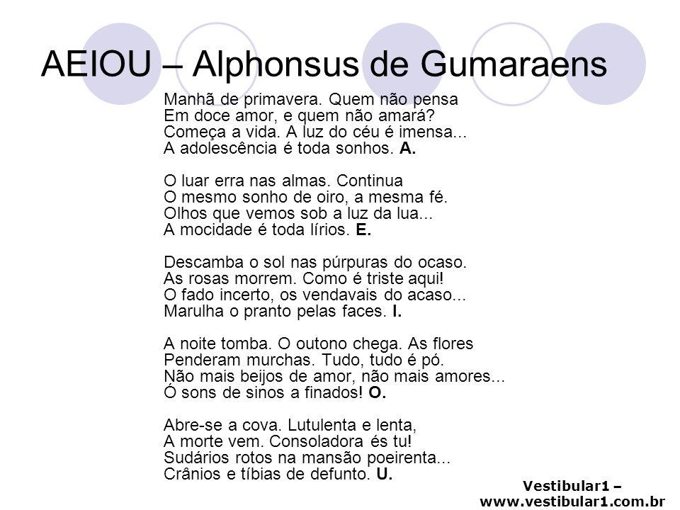 Vestibular1 – www.vestibular1.com.br AEIOU – Alphonsus de Gumaraens Manhã de primavera. Quem não pensa Em doce amor, e quem não amará? Começa a vida.
