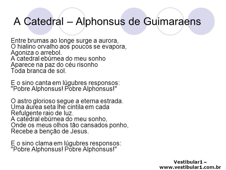 Vestibular1 – www.vestibular1.com.br A Catedral – Alphonsus de Guimaraens Entre brumas ao longe surge a aurora, O hialino orvalho aos poucos se evapor