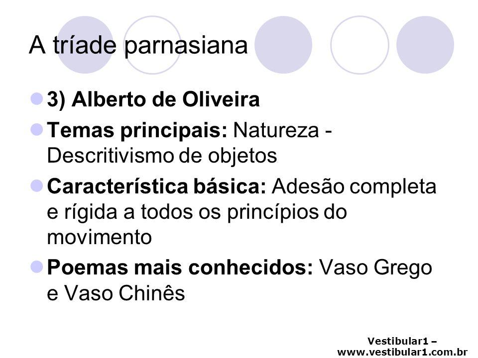 Vestibular1 – www.vestibular1.com.br A tríade parnasiana 3) Alberto de Oliveira Temas principais: Natureza - Descritivismo de objetos Característica b