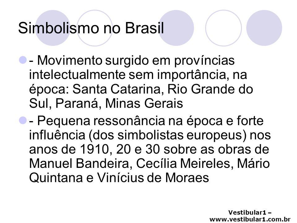 Vestibular1 – www.vestibular1.com.br Simbolismo no Brasil - Movimento surgido em províncias intelectualmente sem importância, na época: Santa Catarina