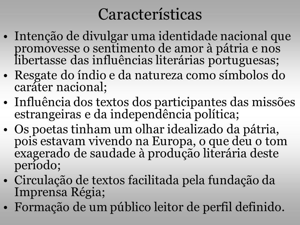 Características Intenção de divulgar uma identidade nacional que promovesse o sentimento de amor à pátria e nos libertasse das influências literárias