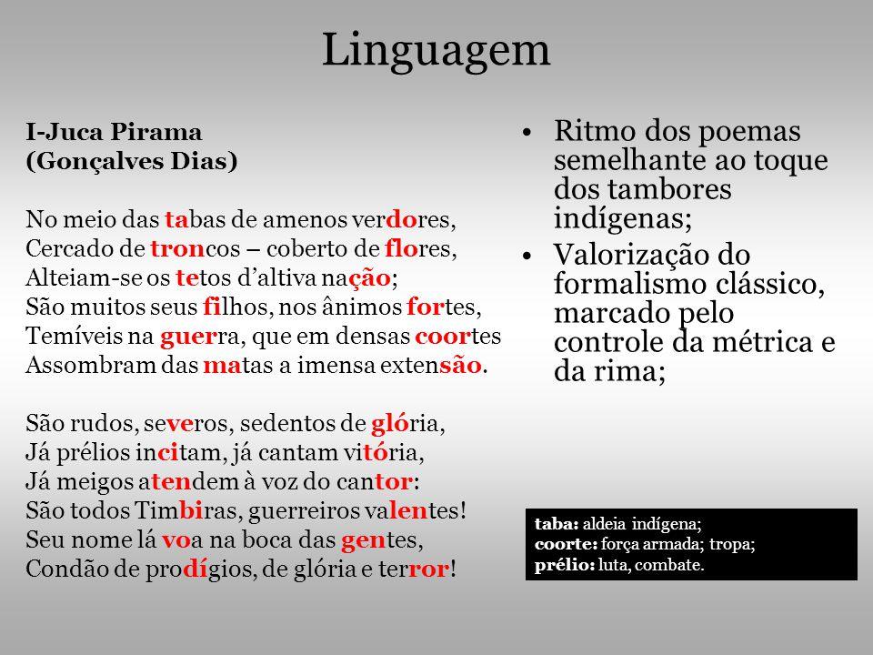 Linguagem Ritmo dos poemas semelhante ao toque dos tambores indígenas; Valorização do formalismo clássico, marcado pelo controle da métrica e da rima;