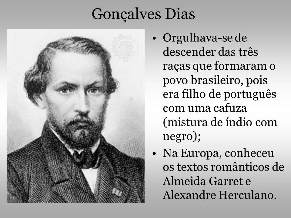 Gonçalves Dias Orgulhava-se de descender das três raças que formaram o povo brasileiro, pois era filho de português com uma cafuza (mistura de índio c