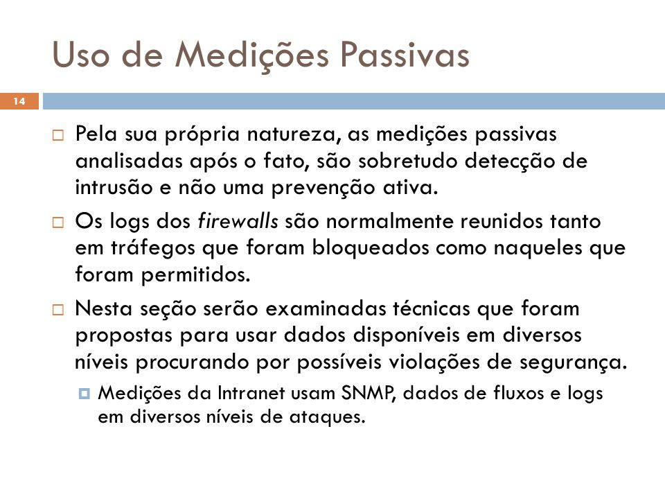 Uso de Medições Passivas 14  Pela sua própria natureza, as medições passivas analisadas após o fato, são sobretudo detecção de intrusão e não uma prevenção ativa.