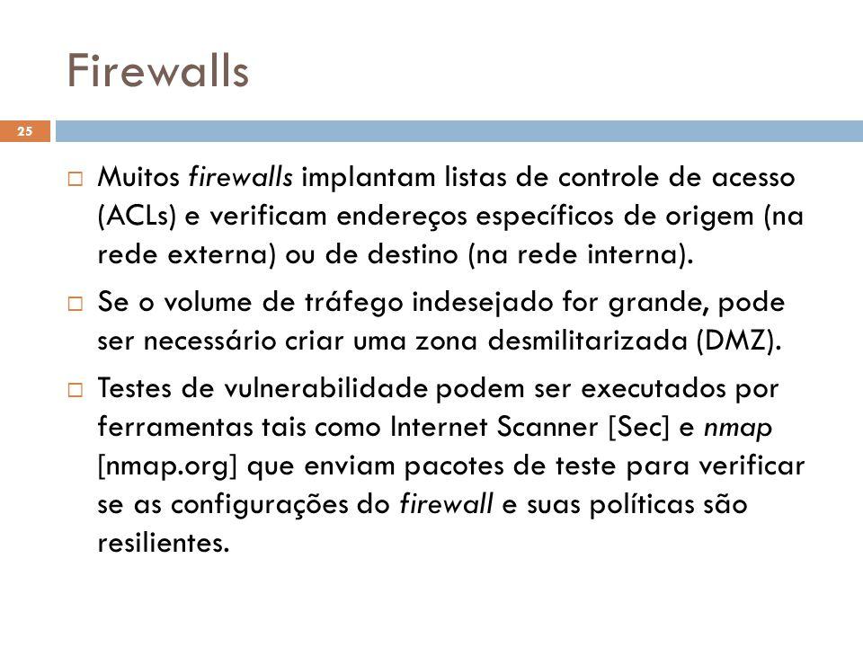 Firewalls 25  Muitos firewalls implantam listas de controle de acesso (ACLs) e verificam endereços específicos de origem (na rede externa) ou de destino (na rede interna).