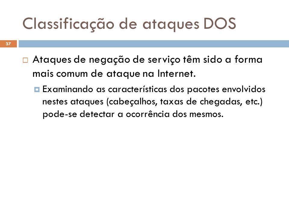 Classificação de ataques DOS 37  Ataques de negação de serviço têm sido a forma mais comum de ataque na Internet.