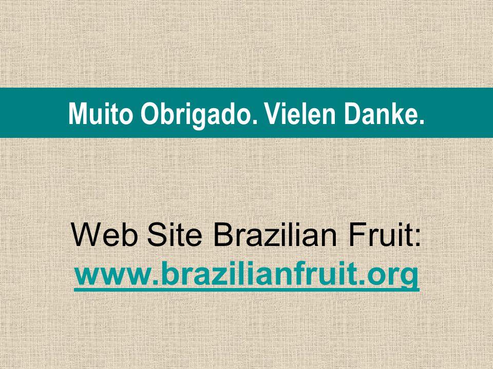 Web Site Brazilian Fruit: www.brazilianfruit.org Muito Obrigado. Vielen Danke.