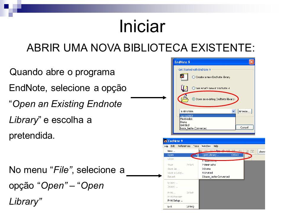 """Quando abre o programa EndNote, selecione a opção """"Open an Existing Endnote Library"""" e escolha a pretendida. No menu """"File"""", selecione a opção """"Open"""""""