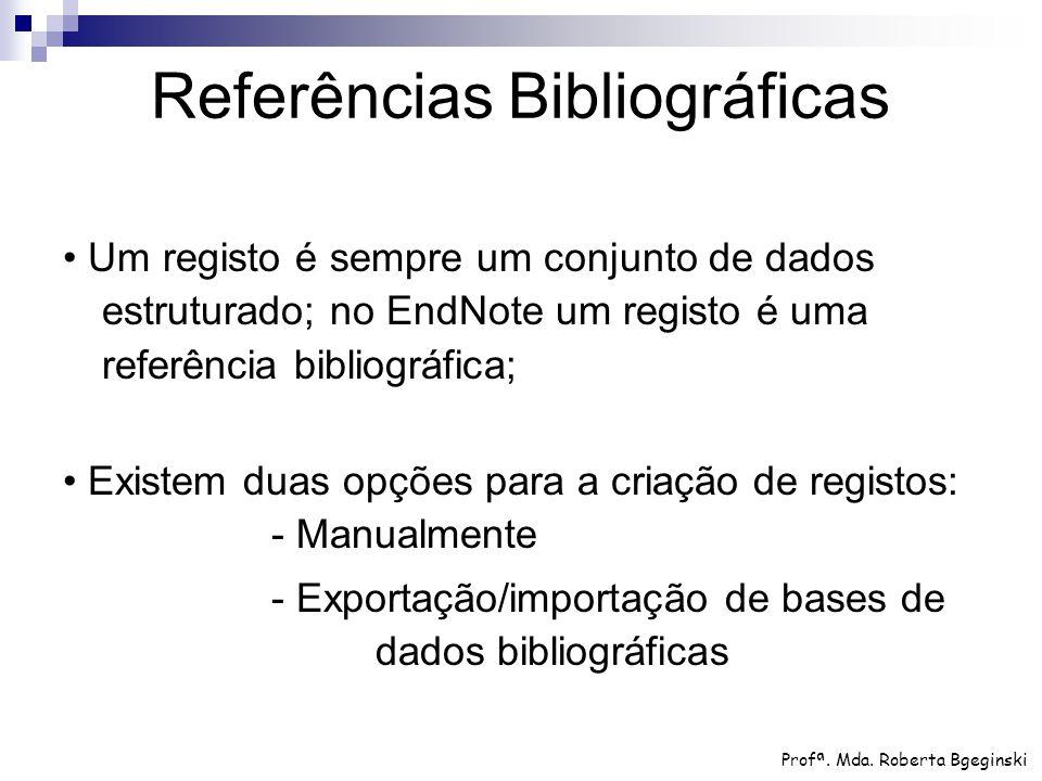 Referências Bibliográficas Um registo é sempre um conjunto de dados estruturado; no EndNote um registo é uma referência bibliográfica; Existem duas op