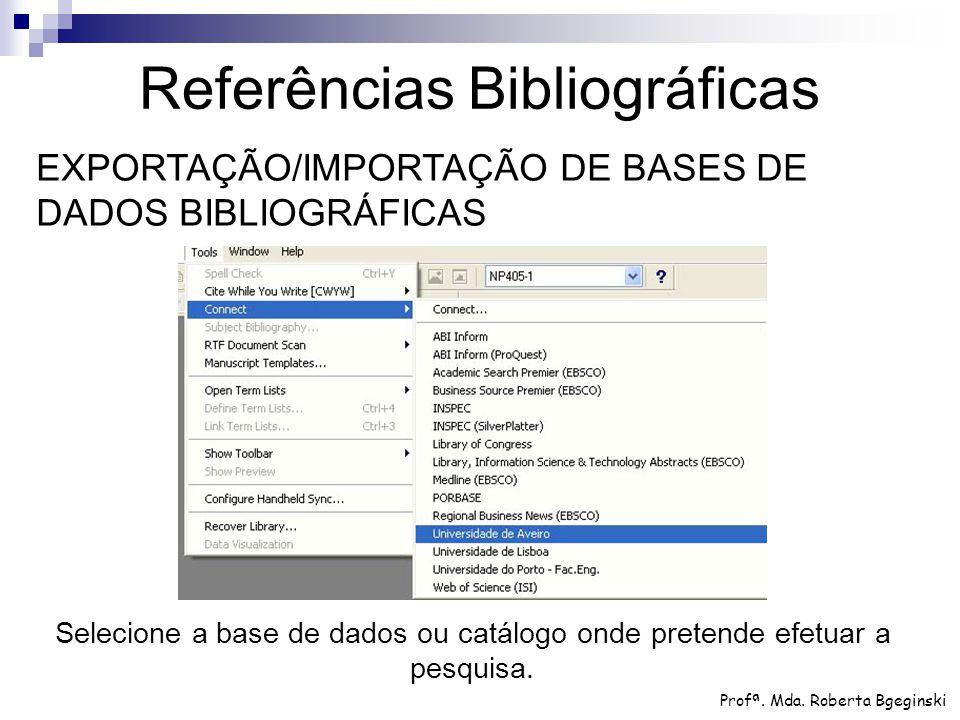 Selecione a base de dados ou catálogo onde pretende efetuar a pesquisa. Referências Bibliográficas Profª. Mda. Roberta Bgeginski EXPORTAÇÃO/IMPORTAÇÃO