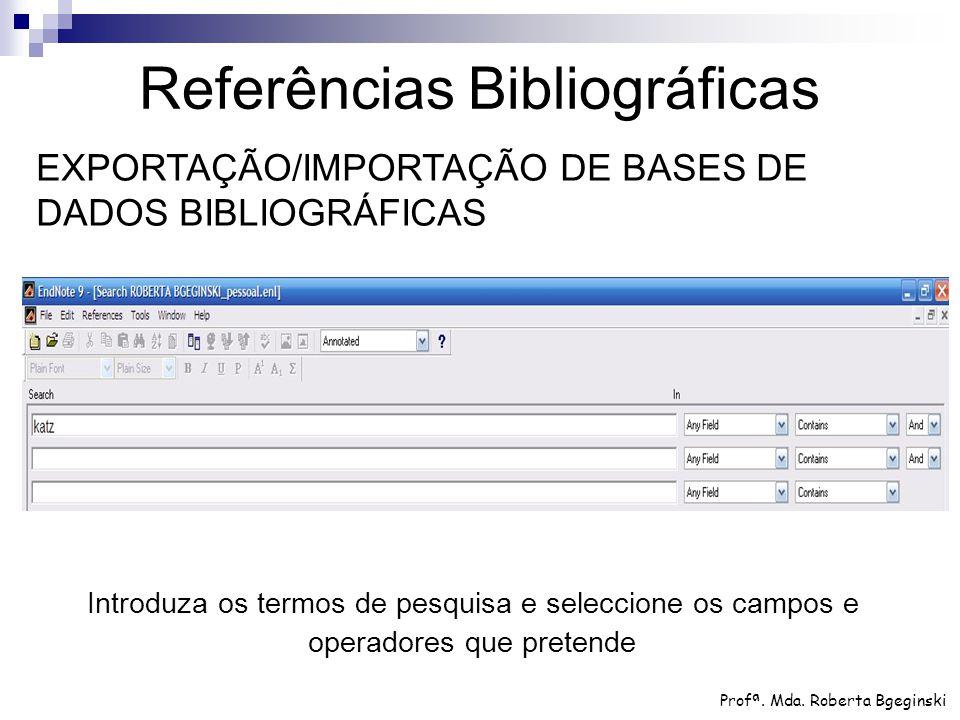 Introduza os termos de pesquisa e seleccione os campos e operadores que pretende Referências Bibliográficas Profª. Mda. Roberta Bgeginski EXPORTAÇÃO/I
