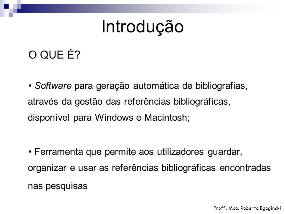 Introdução O QUE É? Software para geração automática de bibliografias, através da gestão das referências bibliográficas, disponível para Windows e Mac