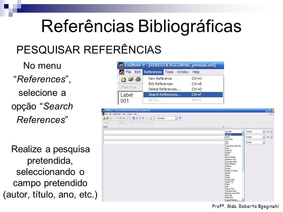 Realize a pesquisa pretendida, seleccionando o campo pretendido (autor, título, ano, etc.) Profª. Mda. Roberta Bgeginski Referências Bibliográficas PE