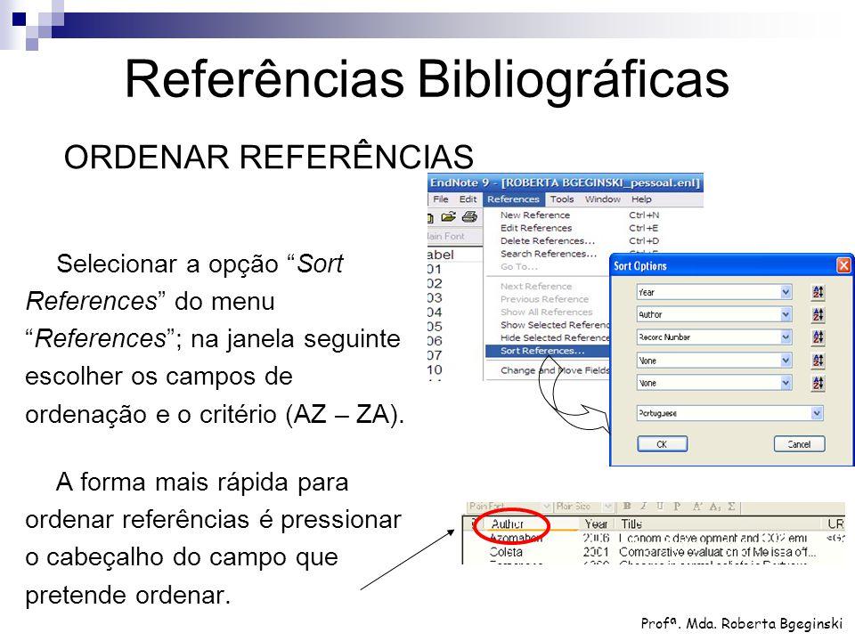 """Selecionar a opção """"Sort References"""" do menu """"References""""; na janela seguinte escolher os campos de ordenação e o critério (AZ – ZA). A forma mais ráp"""