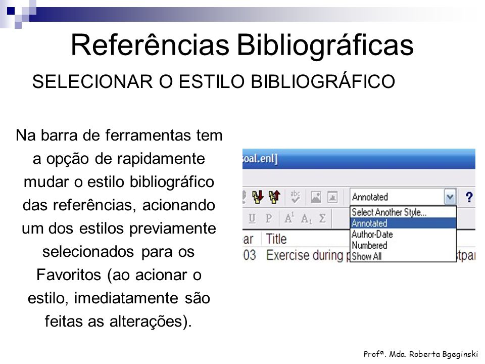 Na barra de ferramentas tem a opção de rapidamente mudar o estilo bibliográfico das referências, acionando um dos estilos previamente selecionados par