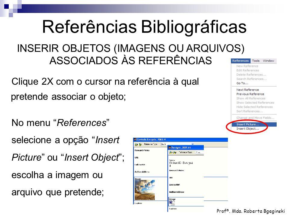 """Clique 2X com o cursor na referência à qual pretende associar o objeto; No menu """"References"""" selecione a opção """"Insert Picture"""" ou """"Insert Object""""; es"""
