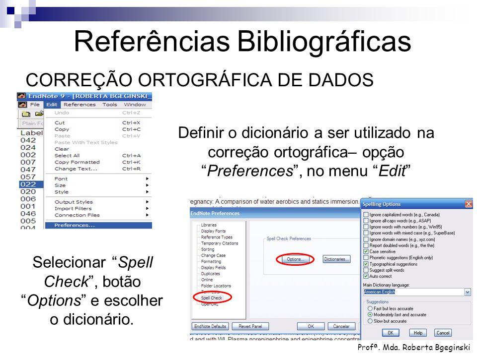 """Selecionar """"Spell Check"""", botão """"Options"""" e escolher o dicionário. Profª. Mda. Roberta Bgeginski Referências Bibliográficas CORREÇÃO ORTOGRÁFICA DE DA"""