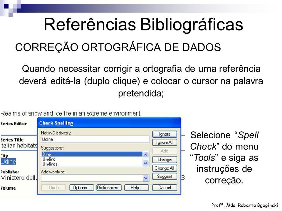 Quando necessitar corrigir a ortografia de uma referência deverá editá-la (duplo clique) e colocar o cursor na palavra pretendida; Profª. Mda. Roberta