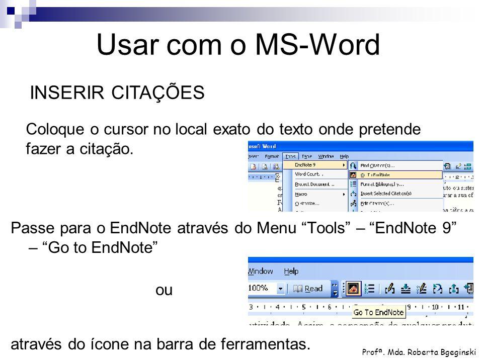 """Passe para o EndNote através do Menu """"Tools"""" – """"EndNote 9"""" – """"Go to EndNote"""" ou através do ícone na barra de ferramentas. Usar com o MS-Word INSERIR C"""