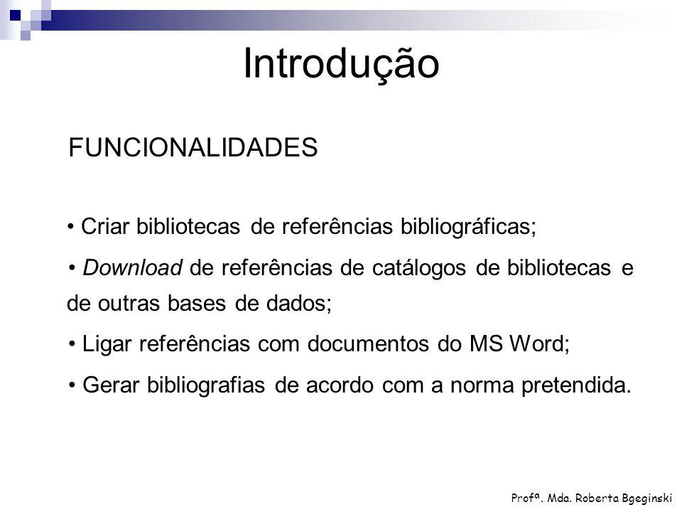 FUNCIONALIDADES Criar bibliotecas de referências bibliográficas; Download de referências de catálogos de bibliotecas e de outras bases de dados; Ligar