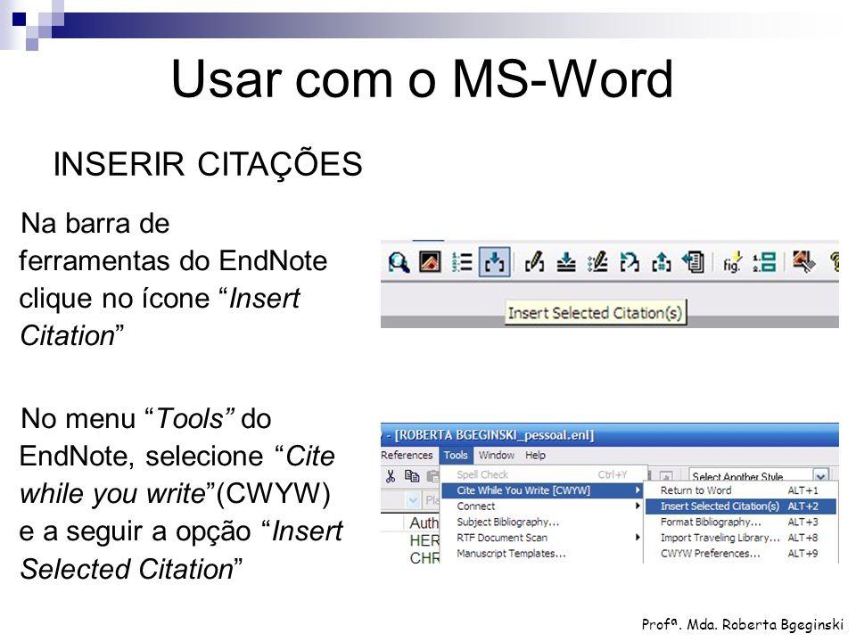 """Na barra de ferramentas do EndNote clique no ícone """"Insert Citation"""" No menu """"Tools"""" do EndNote, selecione """"Cite while you write""""(CWYW) e a seguir a o"""
