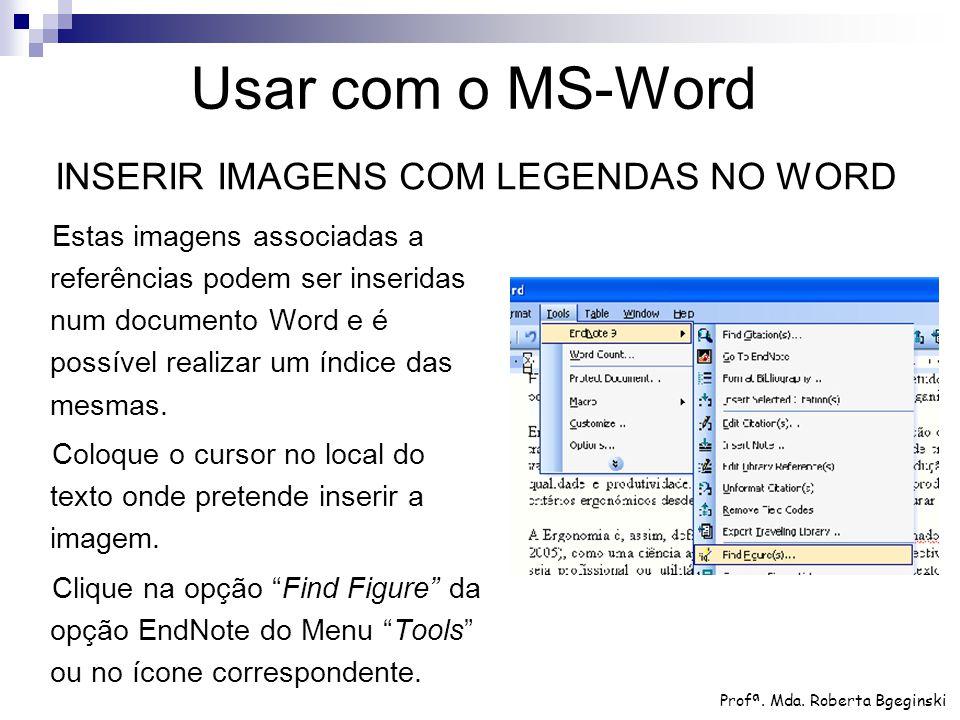 Estas imagens associadas a referências podem ser inseridas num documento Word e é possível realizar um índice das mesmas. Coloque o cursor no local do