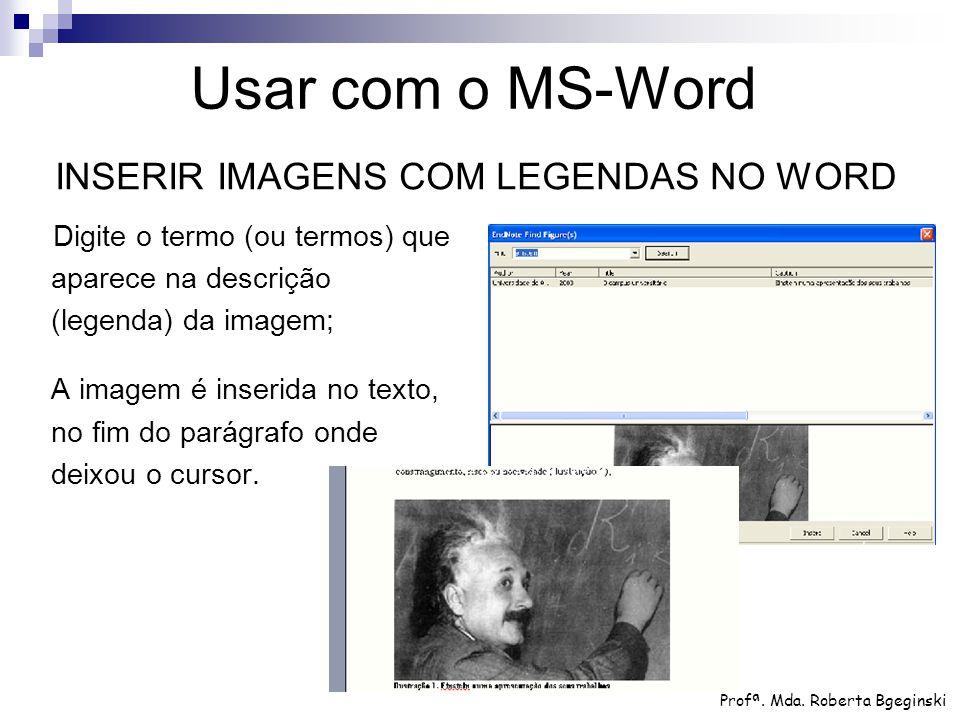 Digite o termo (ou termos) que aparece na descrição (legenda) da imagem; A imagem é inserida no texto, no fim do parágrafo onde deixou o cursor. Usar