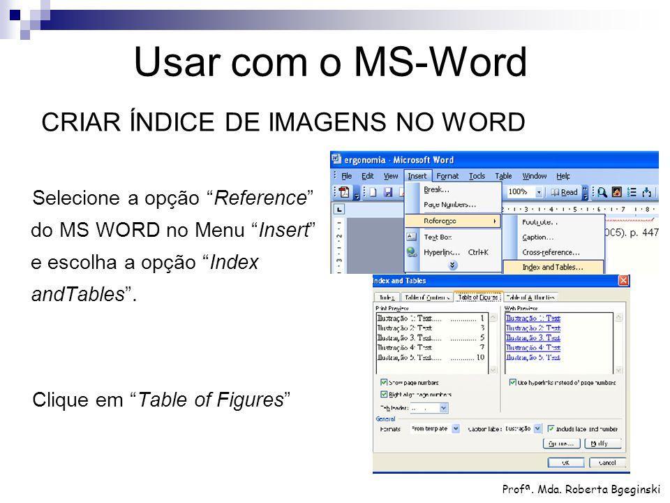 """Selecione a opção """"Reference"""" do MS WORD no Menu """"Insert"""" e escolha a opção """"Index andTables"""". Clique em """"Table of Figures"""" Usar com o MS-Word Profª."""