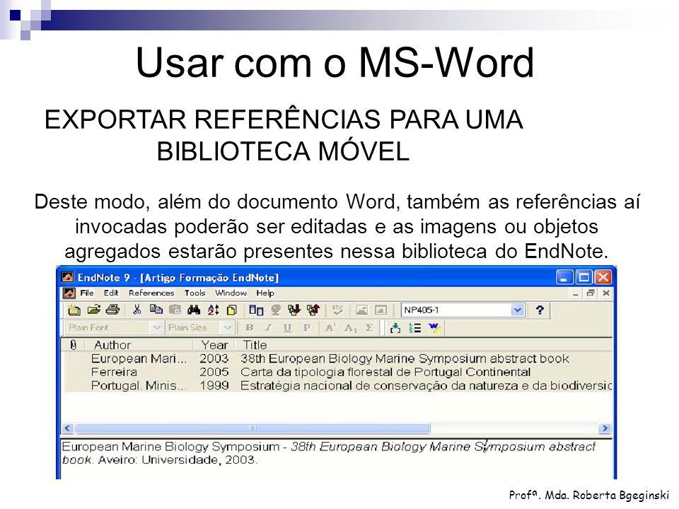 Deste modo, além do documento Word, também as referências aí invocadas poderão ser editadas e as imagens ou objetos agregados estarão presentes nessa