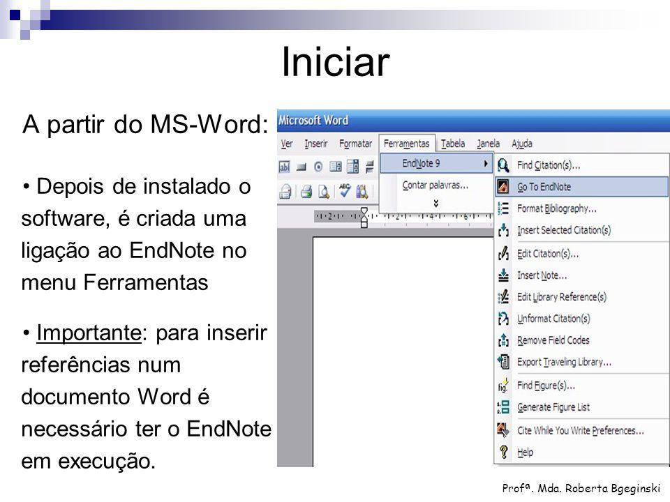 A partir do MS-Word: Depois de instalado o software, é criada uma ligação ao EndNote no menu Ferramentas Importante: para inserir referências num docu