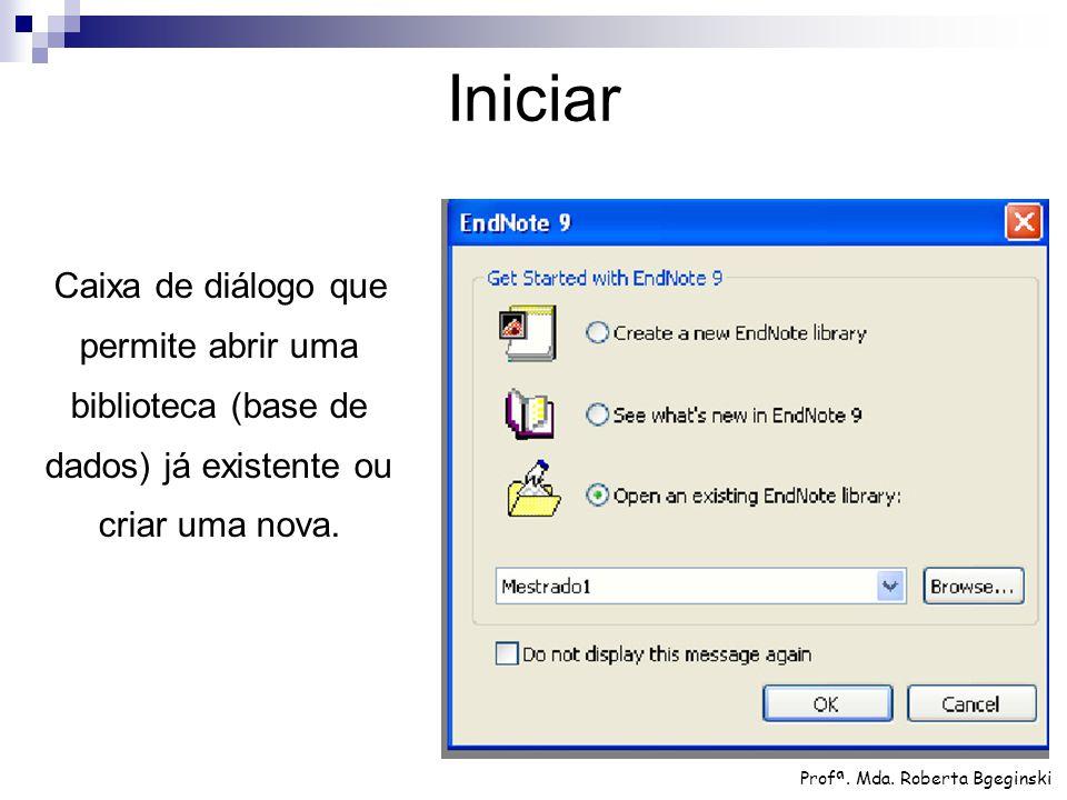 Caixa de diálogo que permite abrir uma biblioteca (base de dados) já existente ou criar uma nova. Iniciar Profª. Mda. Roberta Bgeginski