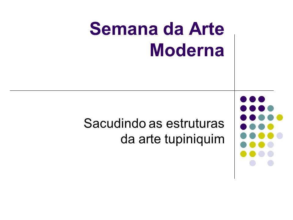 Semana da Arte Moderna Sacudindo as estruturas da arte tupiniquim