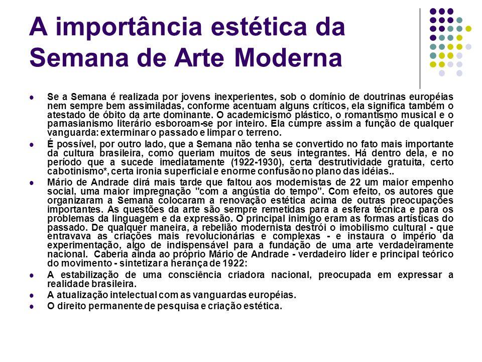A importância estética da Semana de Arte Moderna Se a Semana é realizada por jovens inexperientes, sob o domínio de doutrinas européias nem sempre bem