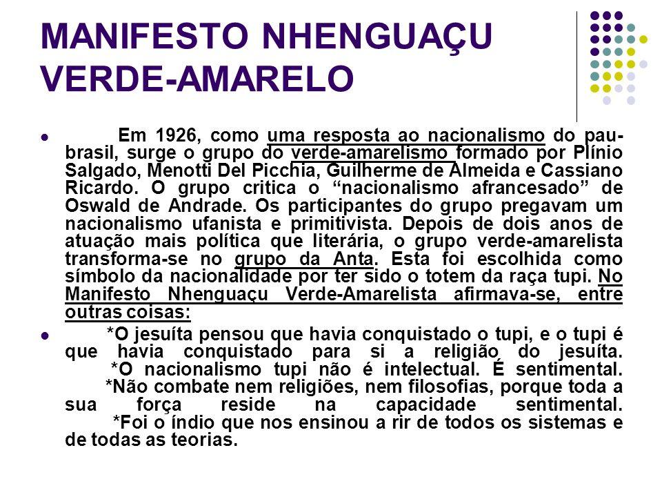 MANIFESTO NHENGUAÇU VERDE-AMARELO Em 1926, como uma resposta ao nacionalismo do pau- brasil, surge o grupo do verde-amarelismo formado por Plínio Salg