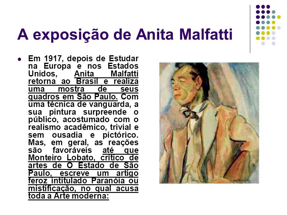 A exposição de Anita Malfatti Em 1917, depois de Estudar na Europa e nos Estados Unidos, Anita Malfatti retorna ao Brasil e realiza uma mostra de seus