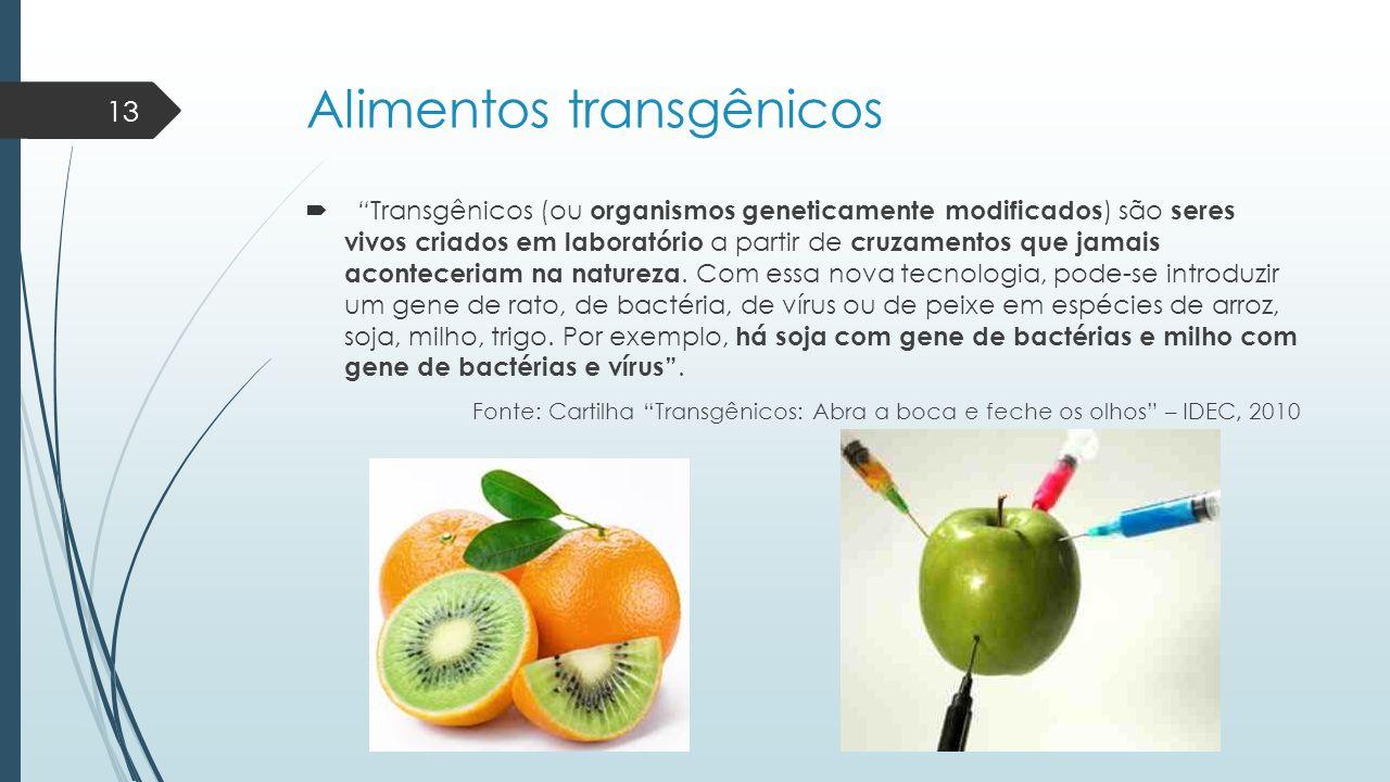 """Alimentos transgênicos  """"Transgênicos (ou organismos geneticamente modificados ) são seres vivos criados em laboratório a partir de cruzamentos que j"""