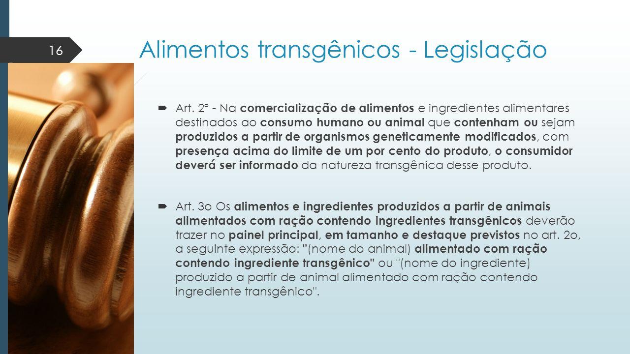Alimentos transgênicos - Legislação  Art. 2º - Na comercialização de alimentos e ingredientes alimentares destinados ao consumo humano ou animal que