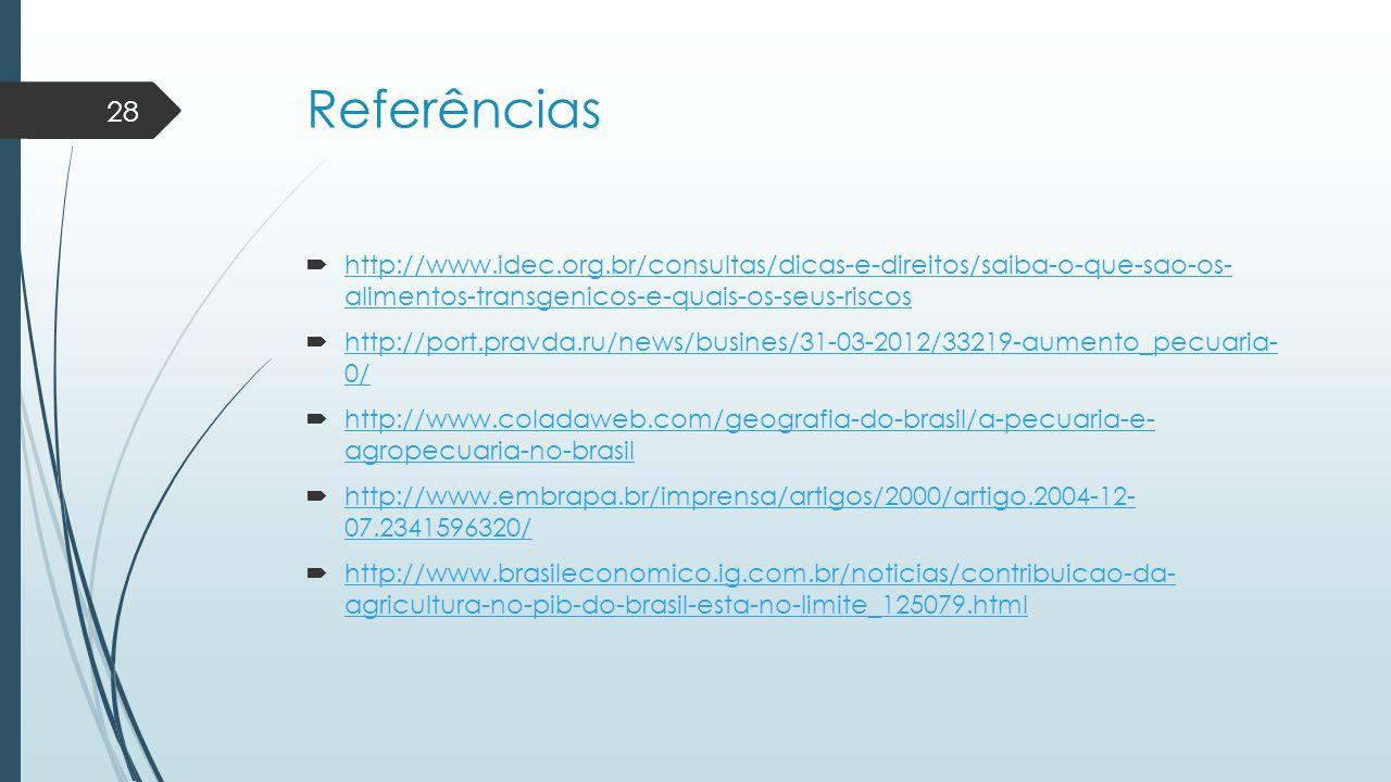 Referências  http://www.idec.org.br/consultas/dicas-e-direitos/saiba-o-que-sao-os- alimentos-transgenicos-e-quais-os-seus-riscos http://www.idec.org.
