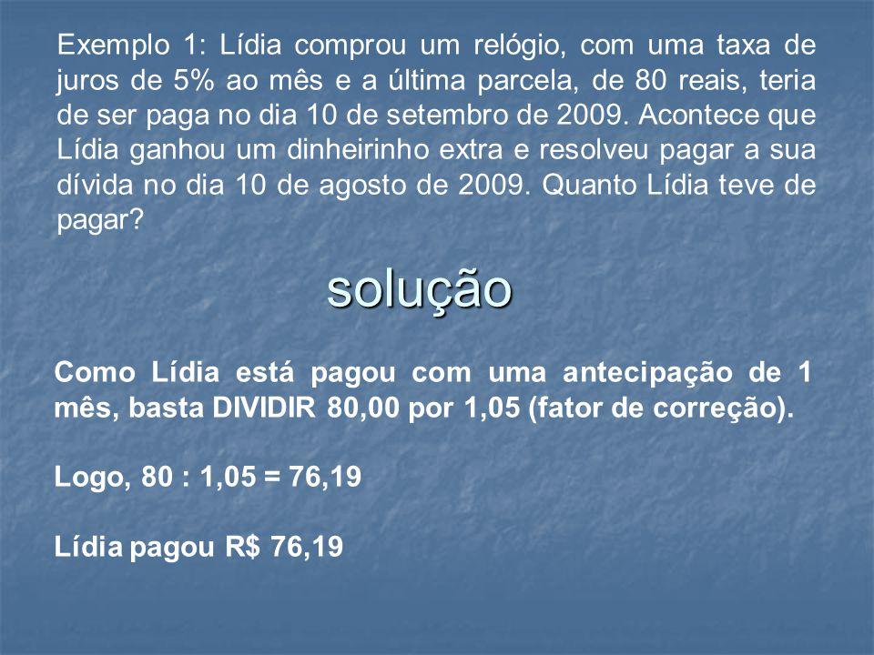 Exemplo 1: Lídia comprou um relógio, com uma taxa de juros de 5% ao mês e a última parcela, de 80 reais, teria de ser paga no dia 10 de setembro de 20