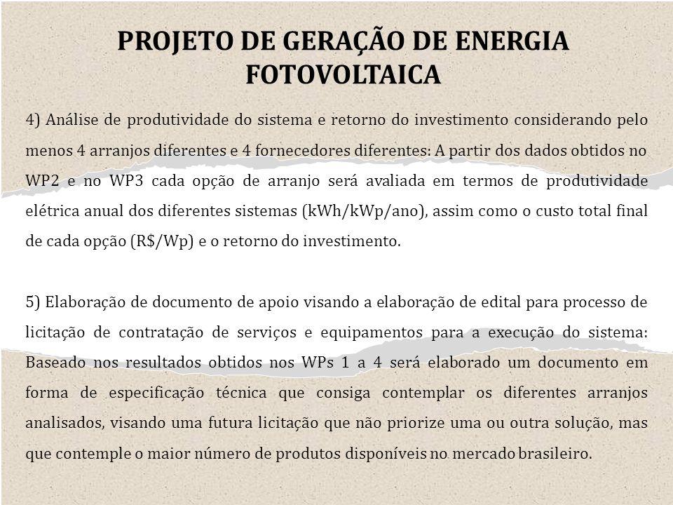 4) Análise de produtividade do sistema e retorno do investimento considerando pelo menos 4 arranjos diferentes e 4 fornecedores diferentes: A partir dos dados obtidos no WP2 e no WP3 cada opção de arranjo será avaliada em termos de produtividade elétrica anual dos diferentes sistemas (kWh/kWp/ano), assim como o custo total final de cada opção (R$/Wp) e o retorno do investimento.