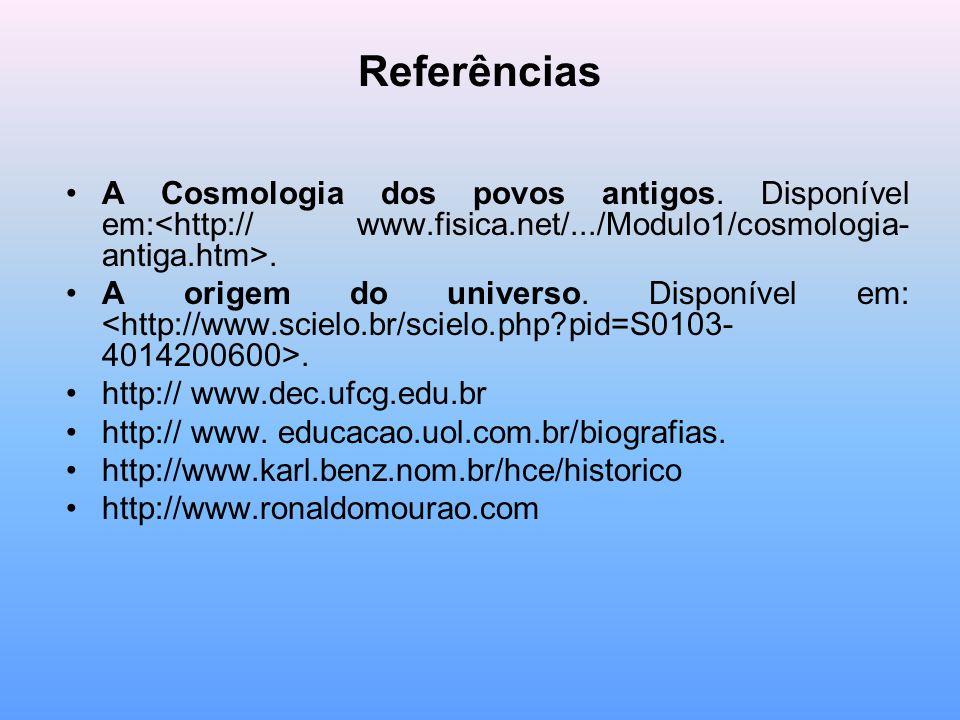 Referências A Cosmologia dos povos antigos. Disponível em:. A origem do universo. Disponível em:. http:// www.dec.ufcg.edu.br http:// www. educacao.uo