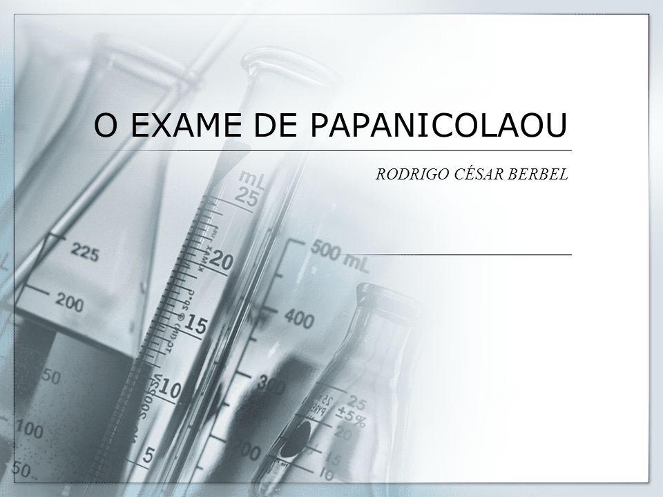 O EXAME DE PAPANICOLAOU RODRIGO CÉSAR BERBEL