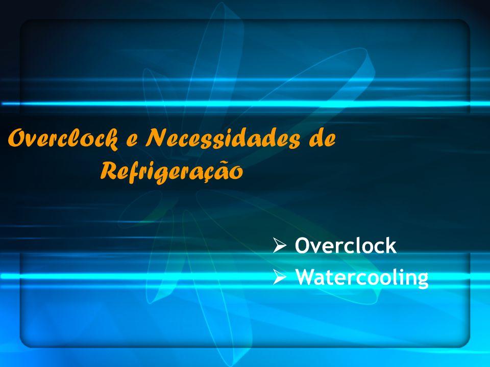 Overclock Como fazer um overclock Limites do overclock Erros e anomalias Refrigeração do Pc Watercooling e os seus componentes Introdução :