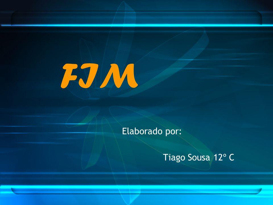 Elaborado por: Tiago Sousa 12º C FIM